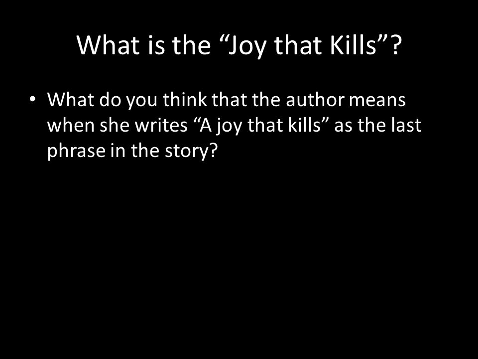 What is the Joy that Kills