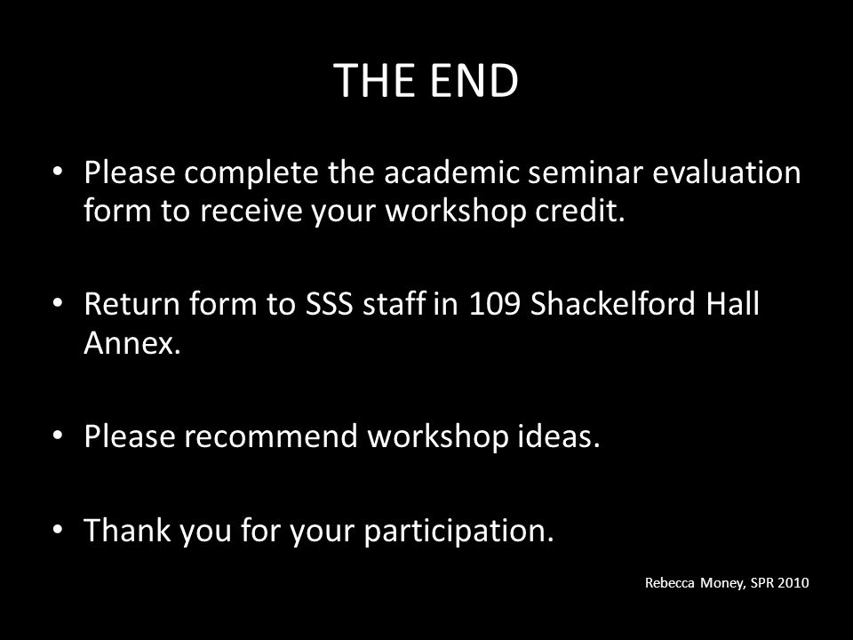 THE END Please complete the academic seminar evaluation form to receive your workshop credit.