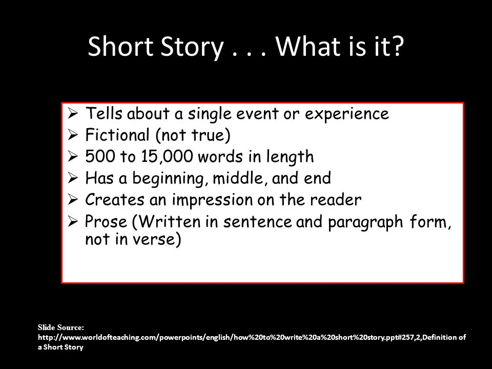 Short Story . . . What is it Tells about a single event or experience