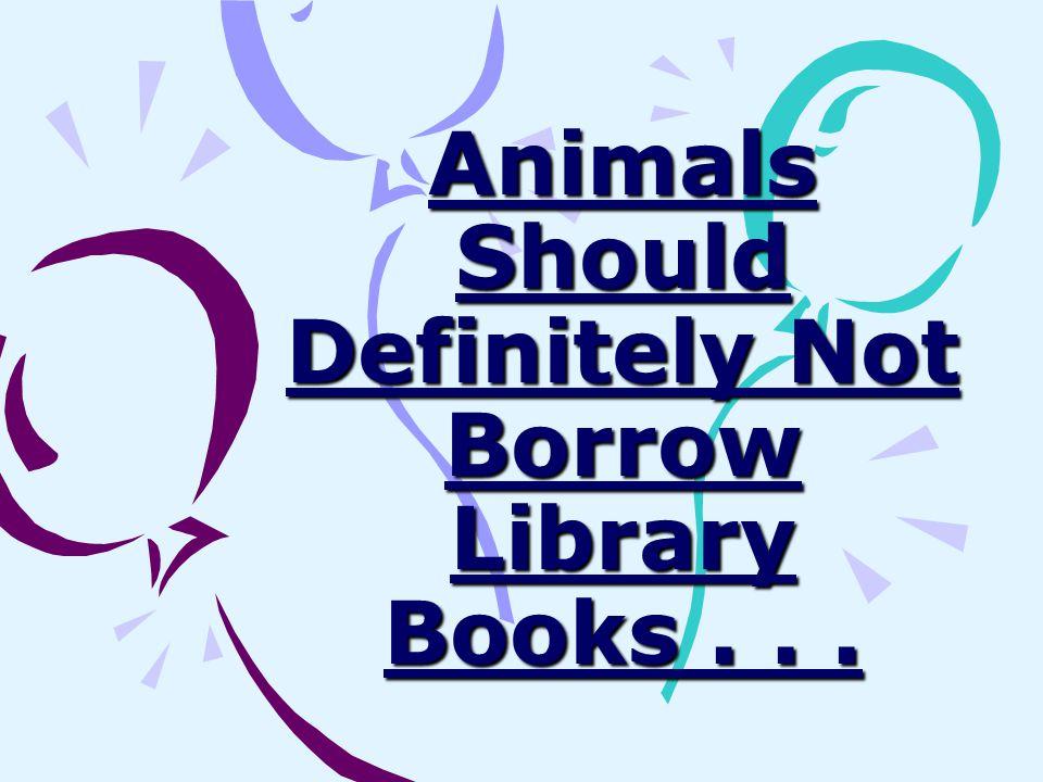 Animals Should Definitely Not Borrow Library Books . . .