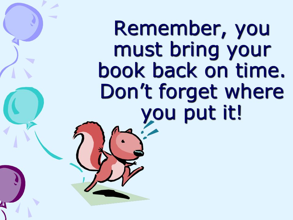 Remember, you must bring your book back on time