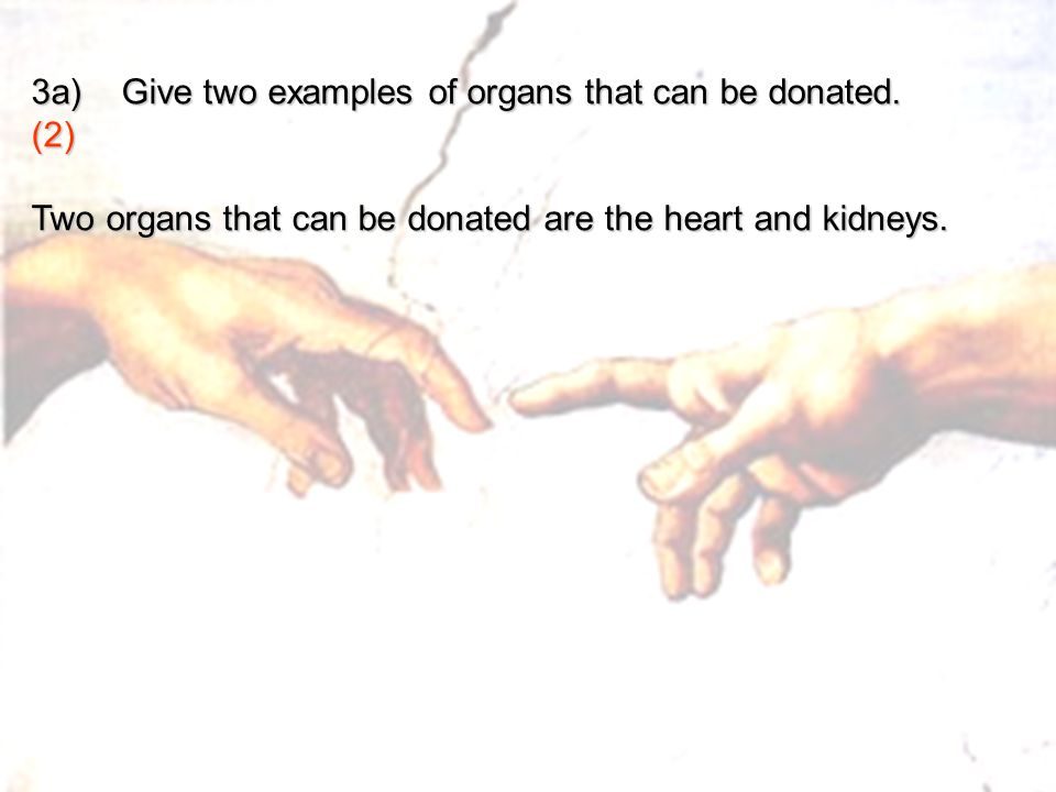 3a) Give two examples of organs that can be donated. (2)
