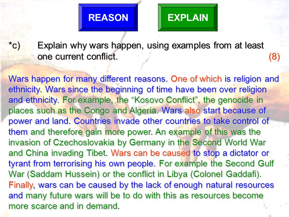 REASON EXPLAIN. *c) Explain why wars happen, using examples from at least. one current conflict. (8)