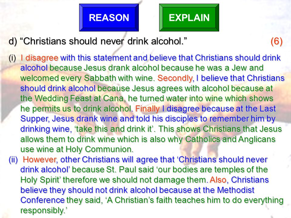 d) Christians should never drink alcohol. (6)
