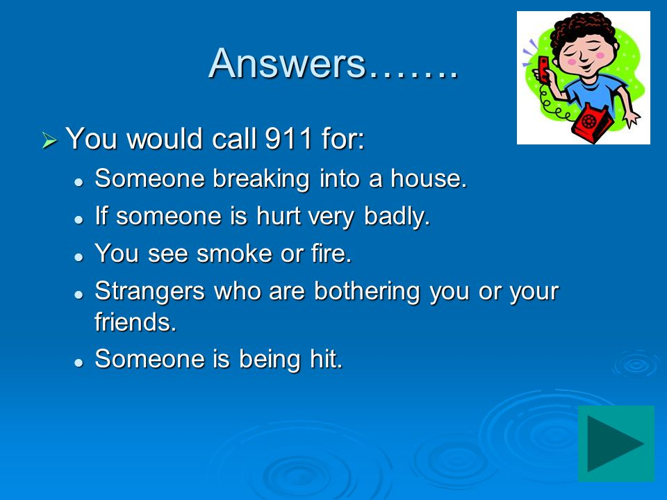 Answers……. You would call 911 for: Someone breaking into a house.