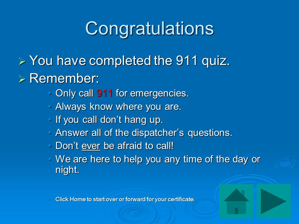 Congratulations You have completed the 911 quiz. Remember: