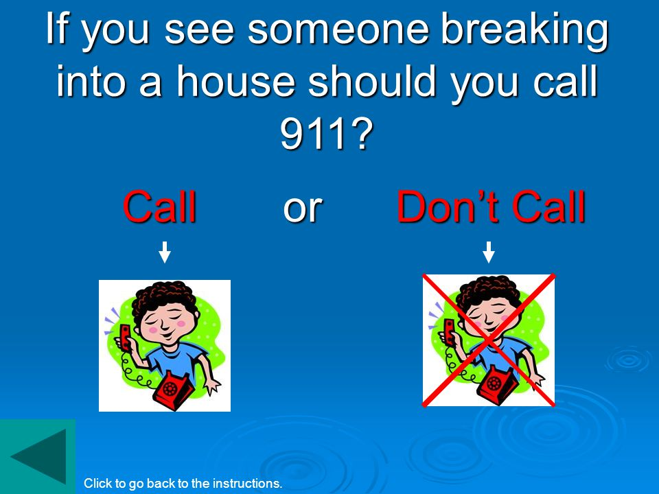 If you see someone breaking into a house should you call 911