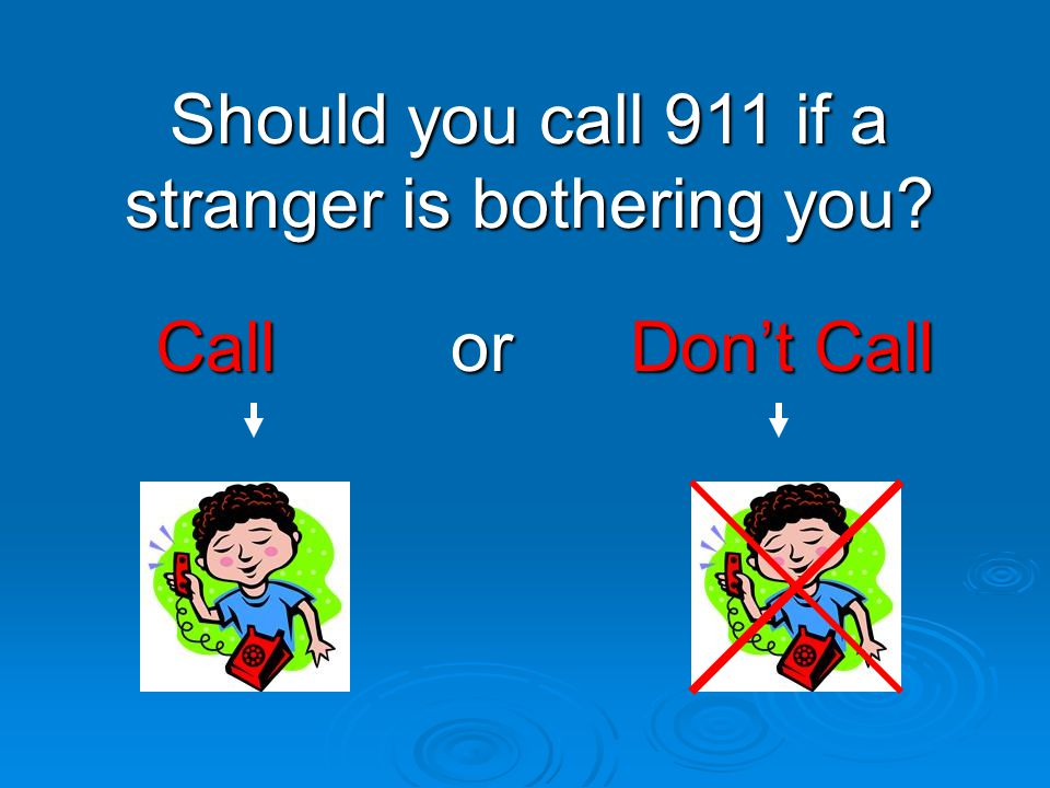 Should you call 911 if a stranger is bothering you