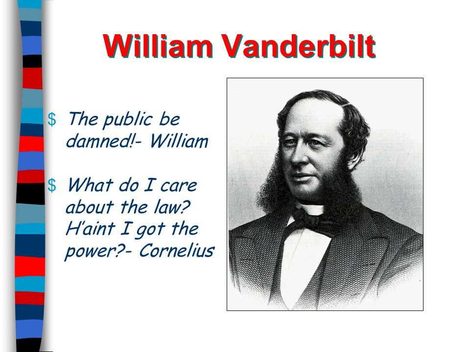 William Vanderbilt The public be damned!- William