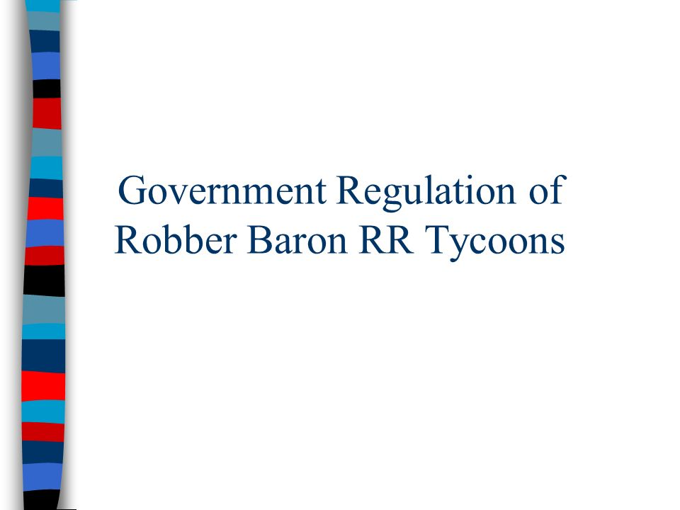 Government Regulation of Robber Baron RR Tycoons