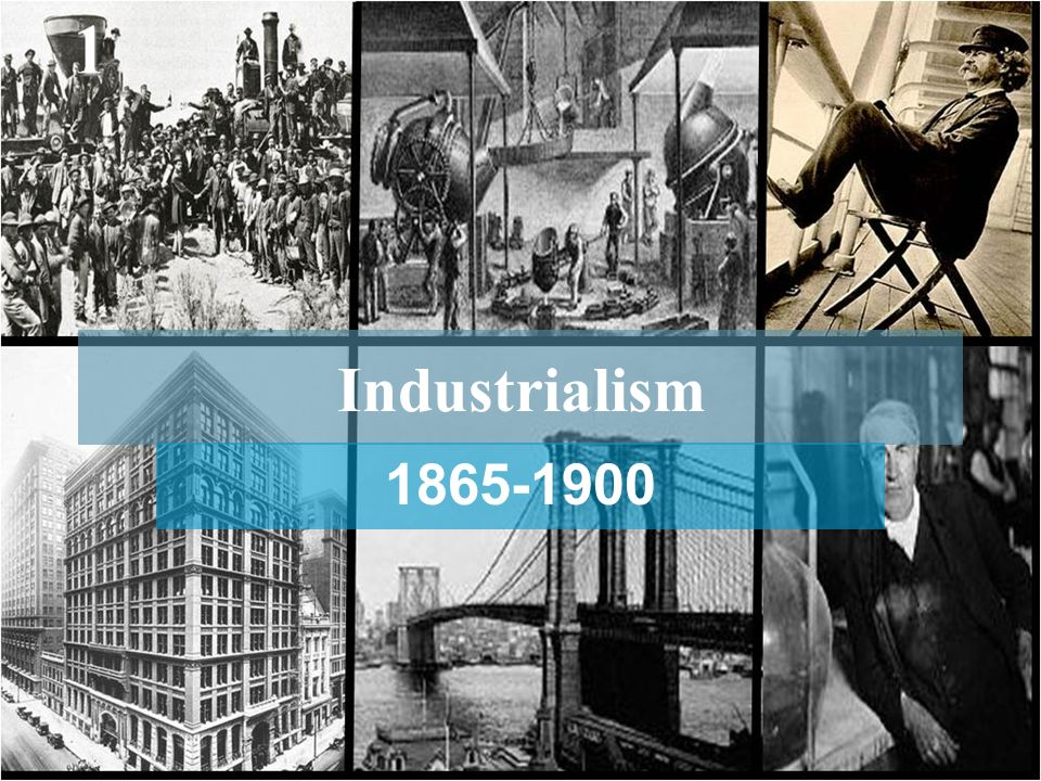 Industrialism 1865-1900. A. By 1900 the U.S. exceeded the combined output of Germany and Great Britain.