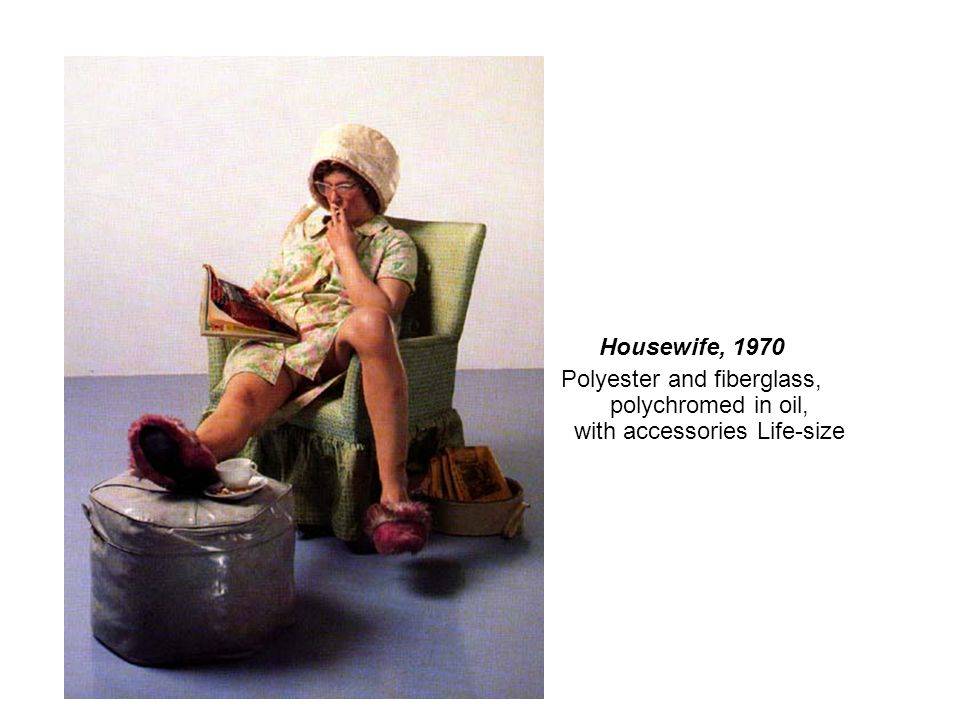 Housewife, 1970 Polyester and fiberglass, polychromed in oil, with accessories Life-size