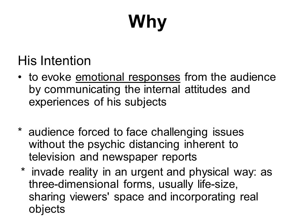 Why His Intention. to evoke emotional responses from the audience by communicating the internal attitudes and experiences of his subjects.