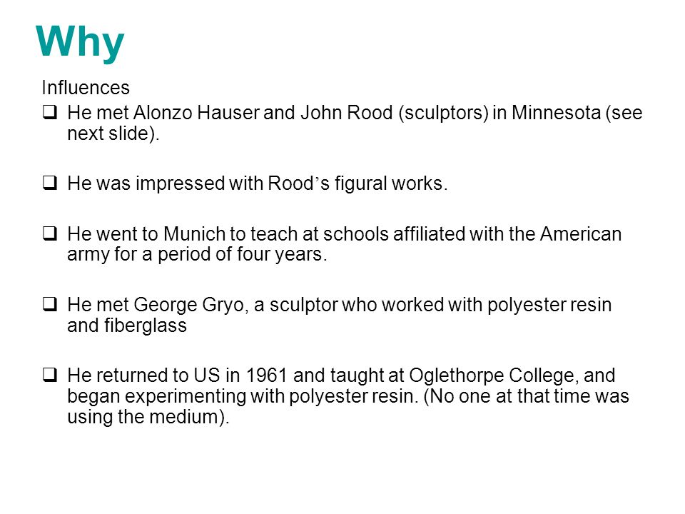 Why Influences. He met Alonzo Hauser and John Rood (sculptors) in Minnesota (see next slide). He was impressed with Rood's figural works.