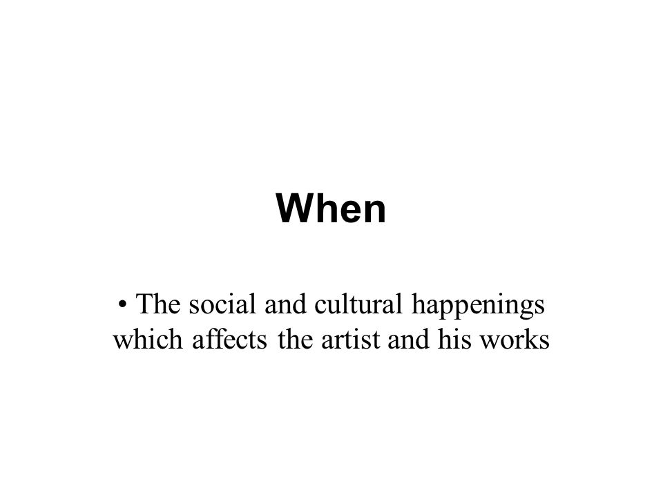 When The social and cultural happenings which affects the artist and his works