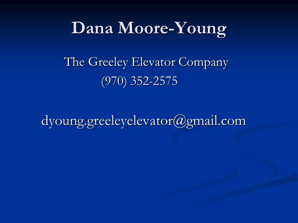 Dana Moore-Young The Greeley Elevator Company (970) 352-2575
