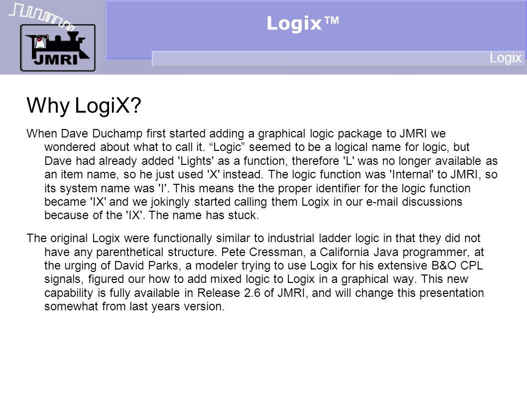 Logix™ Logix. Why LogiX