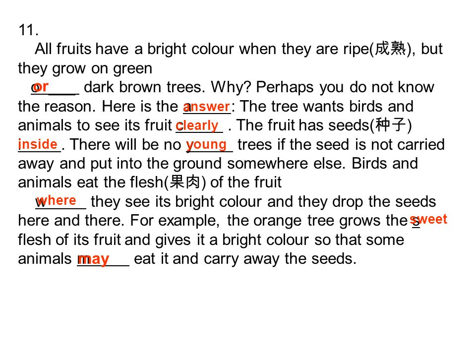 11. All fruits have a bright colour when they are ripe(成熟), but they grow on green.