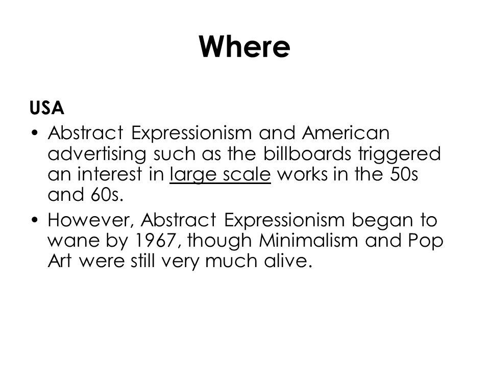 Where USA. Abstract Expressionism and American advertising such as the billboards triggered an interest in large scale works in the 50s and 60s.