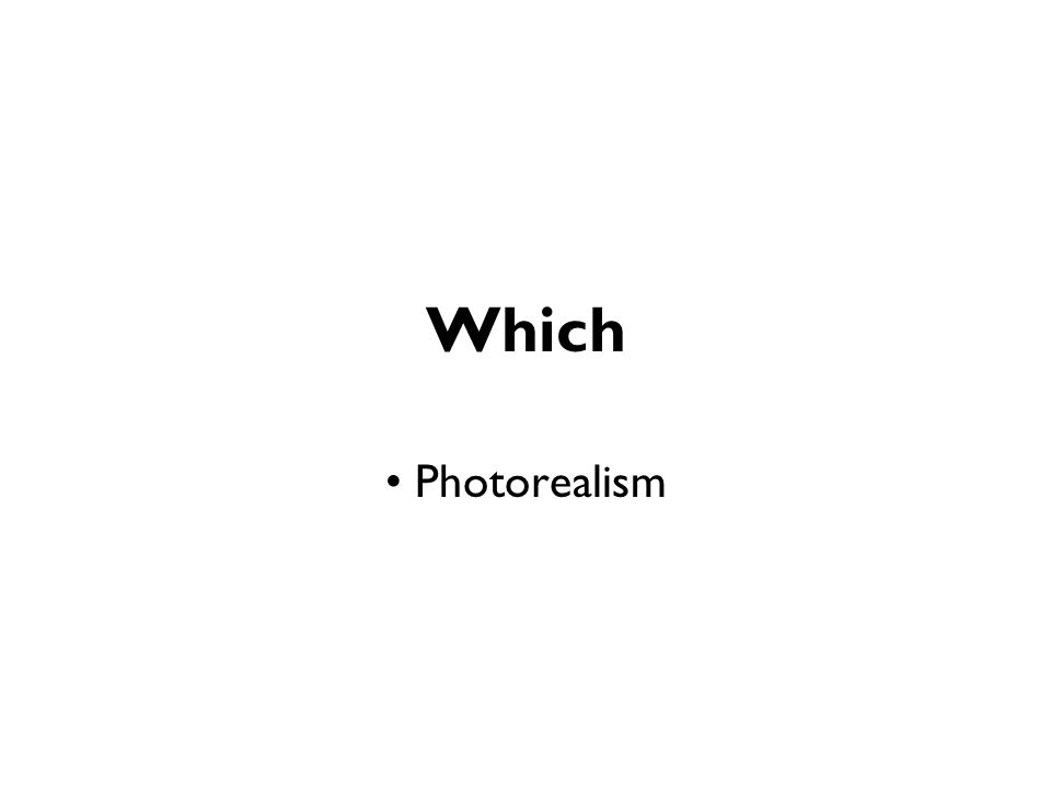 Which Photorealism