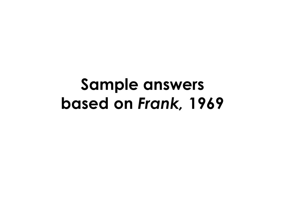Sample answers based on Frank, 1969