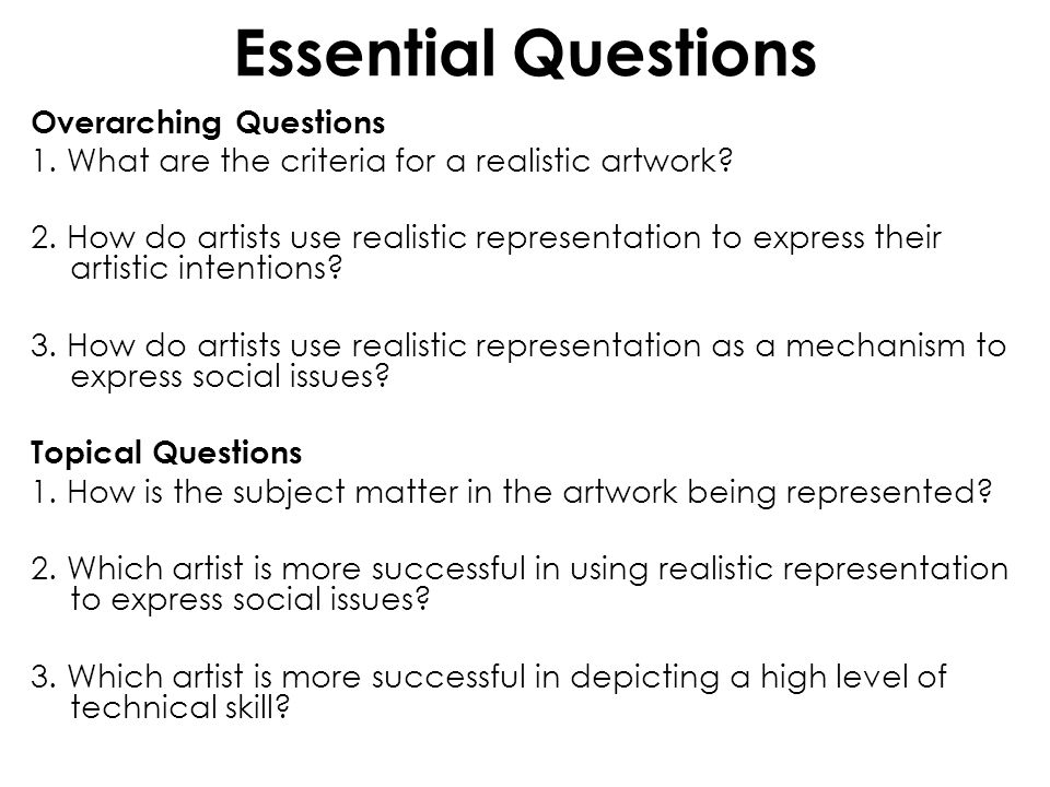 Essential Questions Overarching Questions