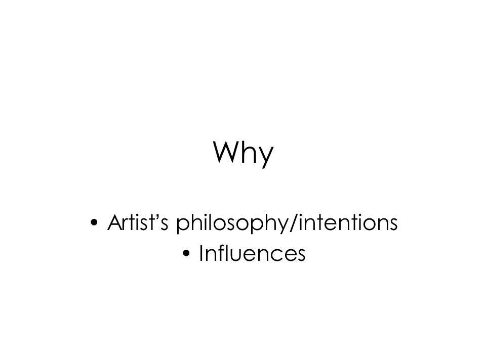 Artist's philosophy/intentions Influences