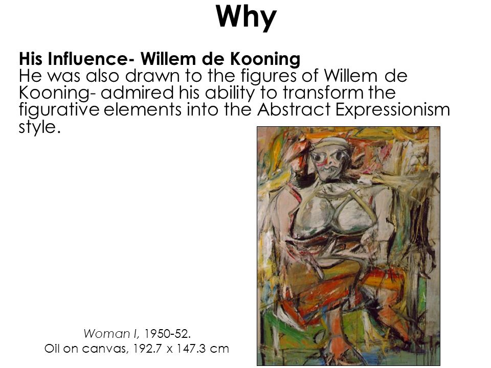 Why His Influence- Willem de Kooning