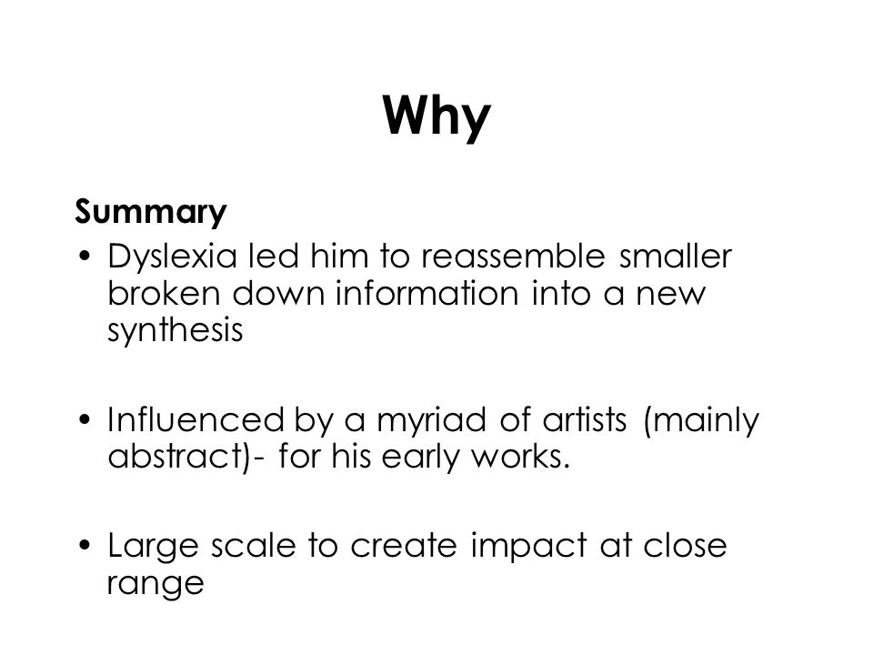 Why Summary. Dyslexia led him to reassemble smaller broken down information into a new synthesis.