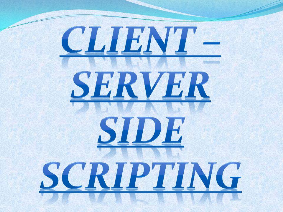 CLIENT –server SIDE SCRIPTING