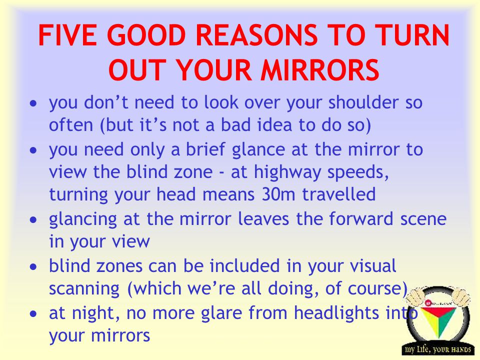 FIVE GOOD REASONS TO TURN OUT YOUR MIRRORS