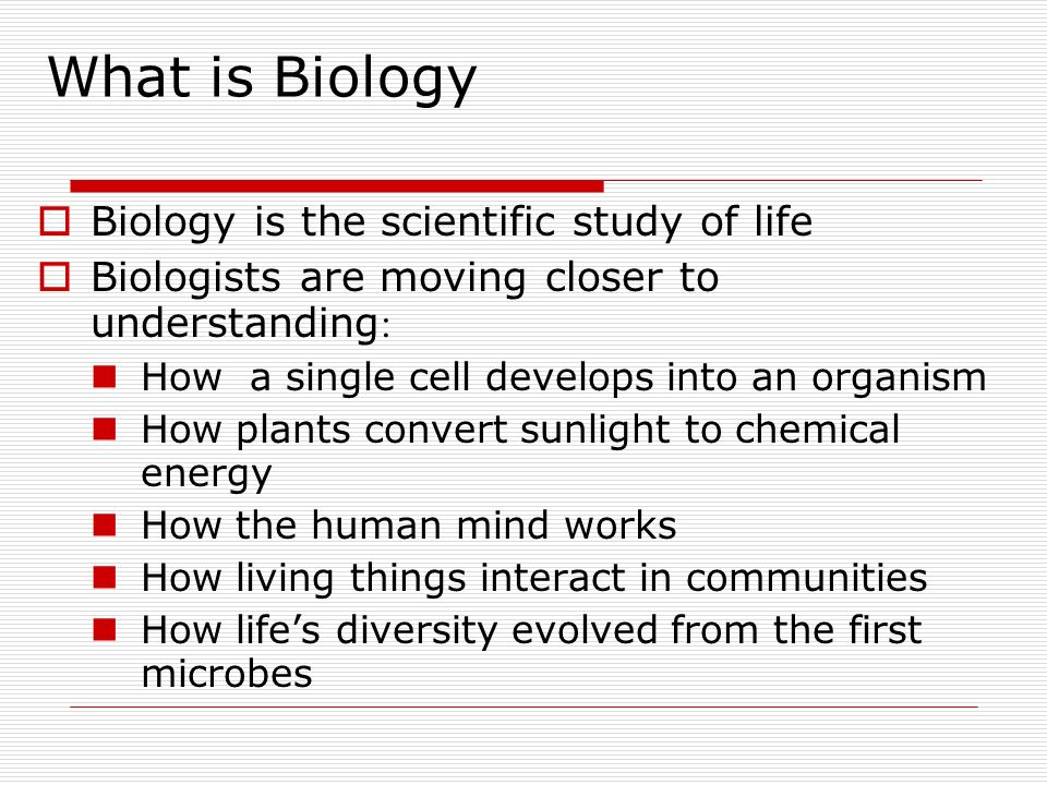 What is Biology Biology is the scientific study of life