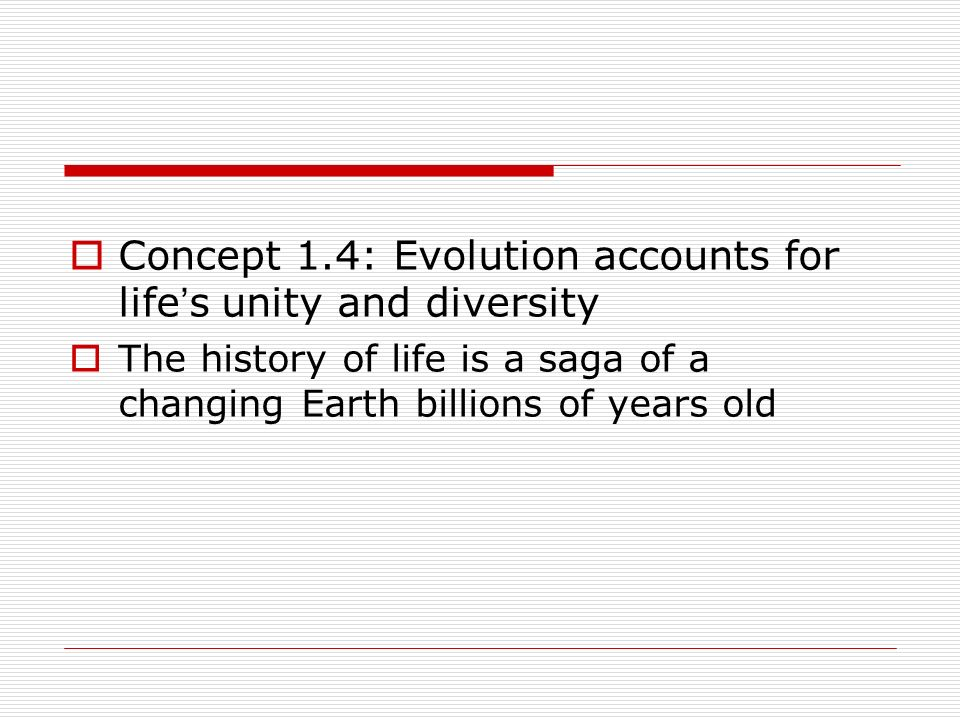 Concept 1.4: Evolution accounts for life's unity and diversity
