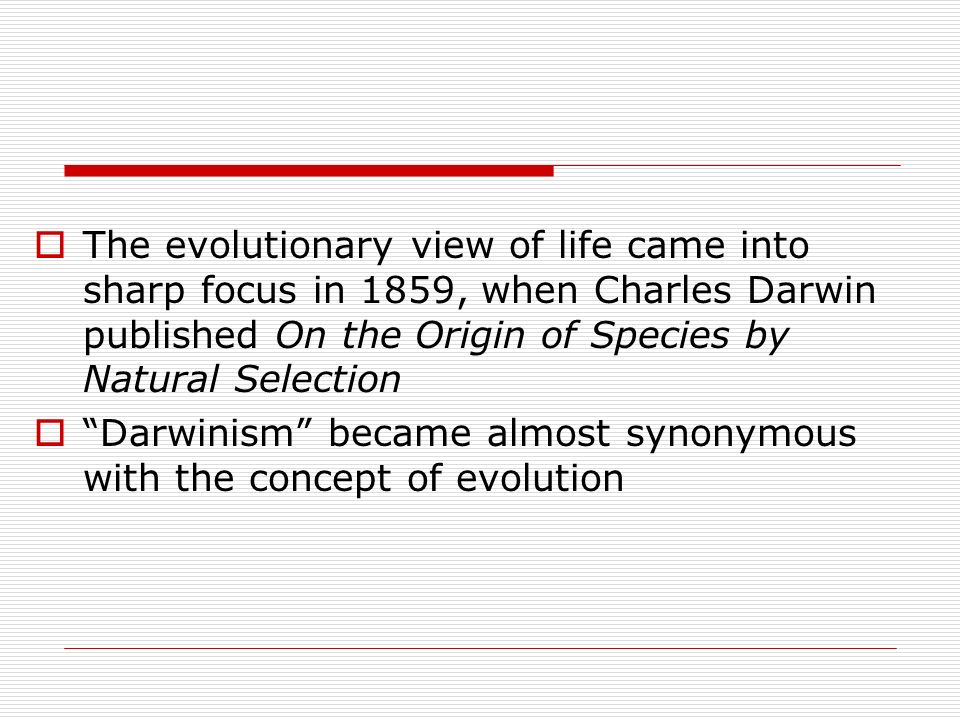 The evolutionary view of life came into sharp focus in 1859, when Charles Darwin published On the Origin of Species by Natural Selection