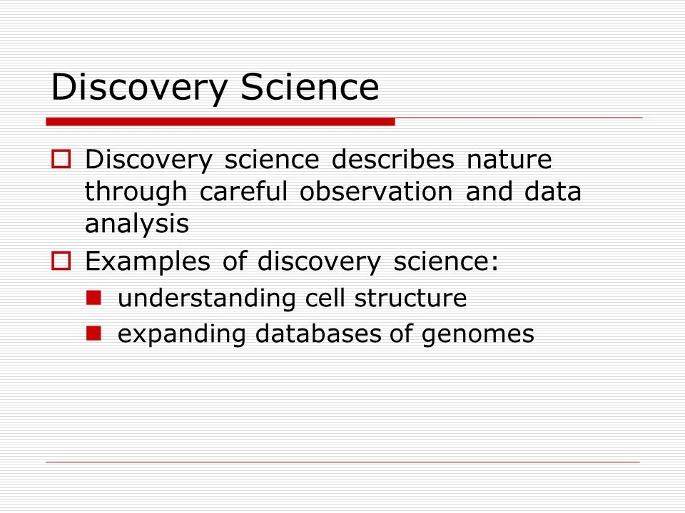 Discovery Science Discovery science describes nature through careful observation and data analysis.