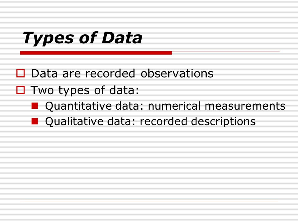 Types of Data Data are recorded observations Two types of data: