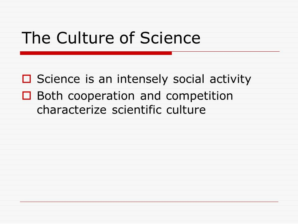 The Culture of Science Science is an intensely social activity