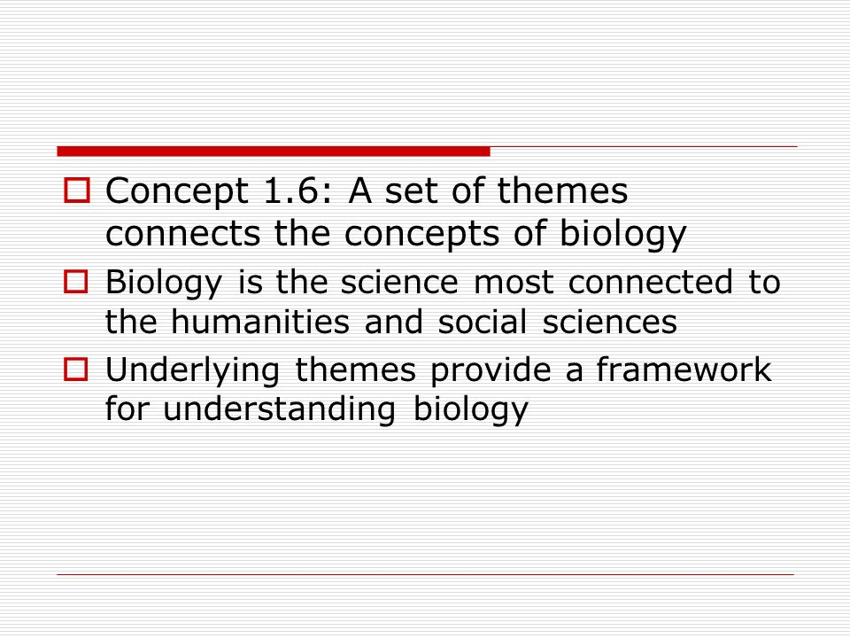 Concept 1.6: A set of themes connects the concepts of biology