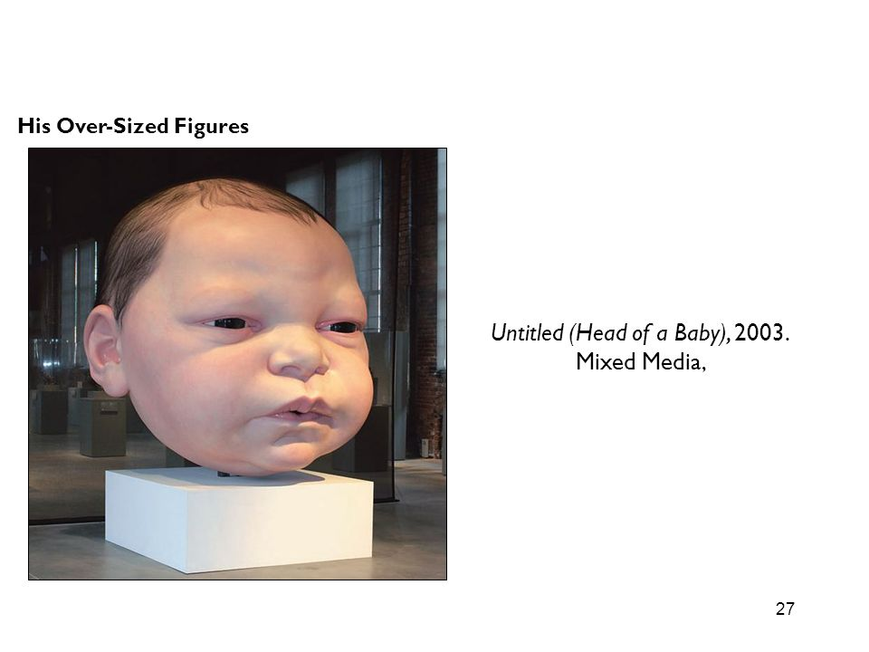 Untitled (Head of a Baby), 2003.