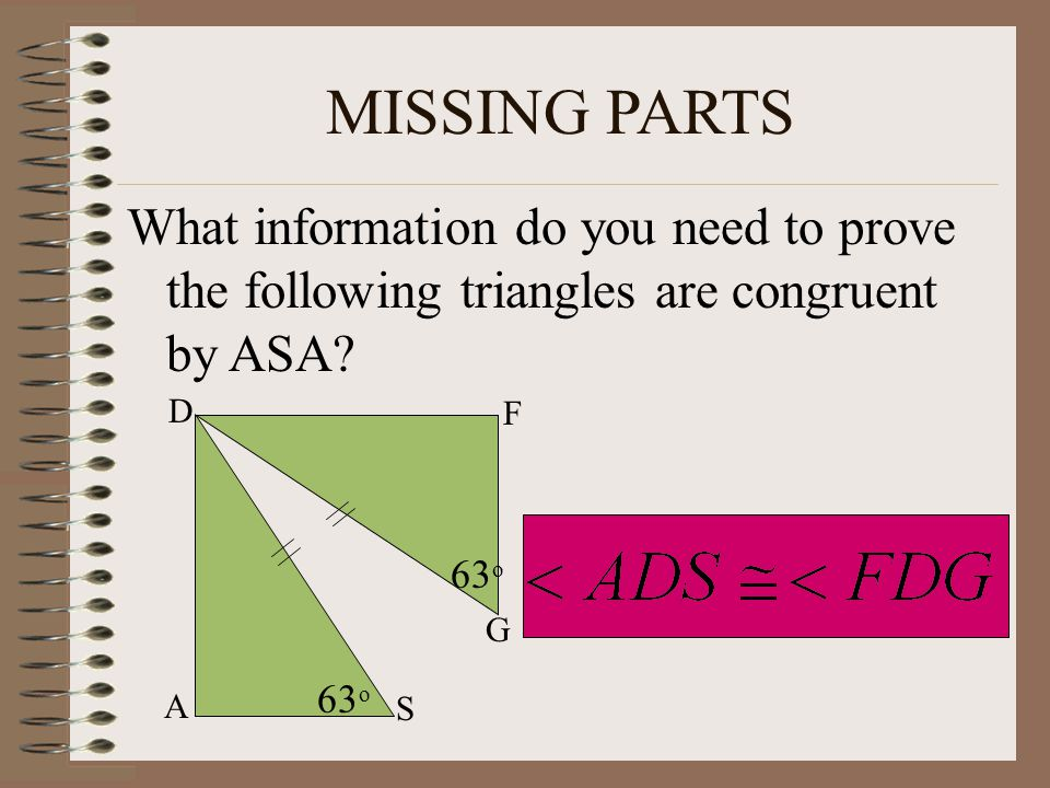 MISSING PARTS What information do you need to prove the following triangles are congruent by ASA D.