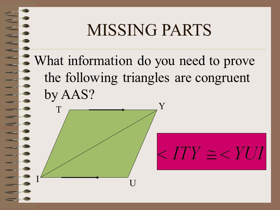 MISSING PARTS What information do you need to prove the following triangles are congruent by AAS Y.