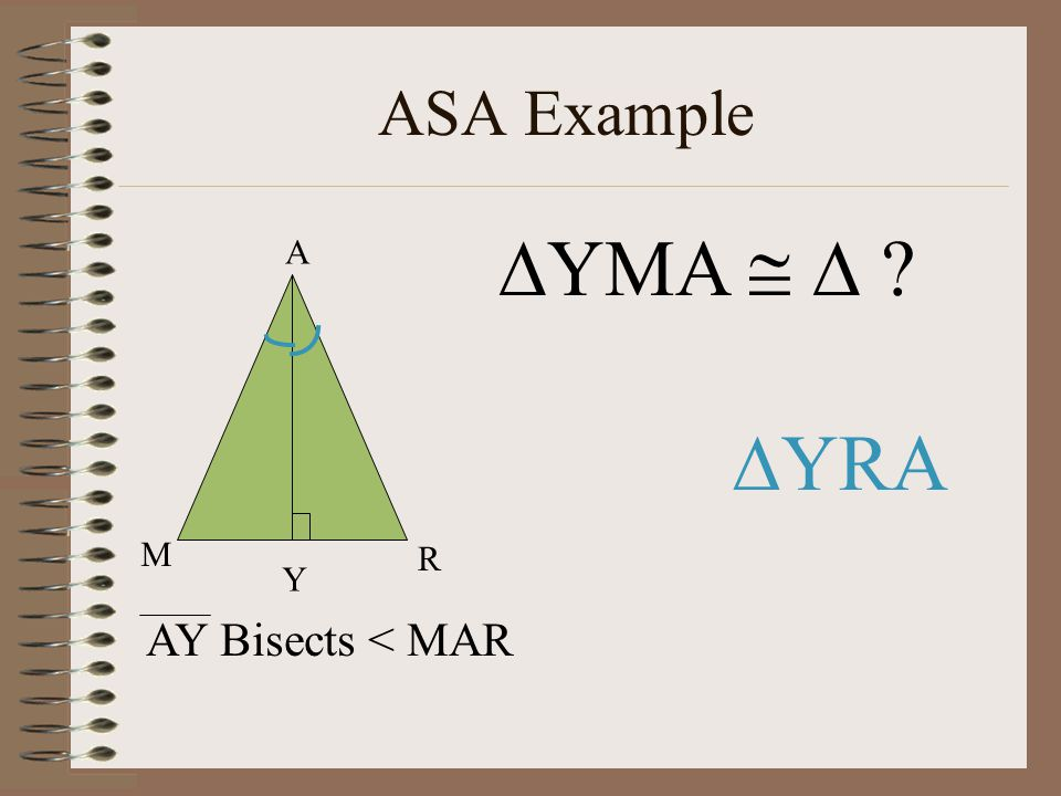 ASA Example YMA   M Y R A YRA AY Bisects < MAR