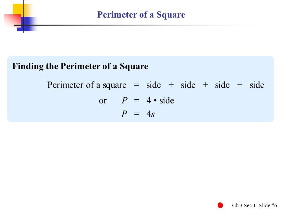 Perimeter of a Square Finding the Perimeter of a Square. Perimeter of a square = side + side + side + side.