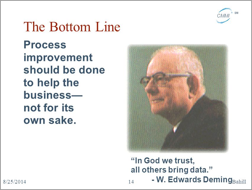 The Bottom Line Process improvement should be done to help the business— not for its own sake.