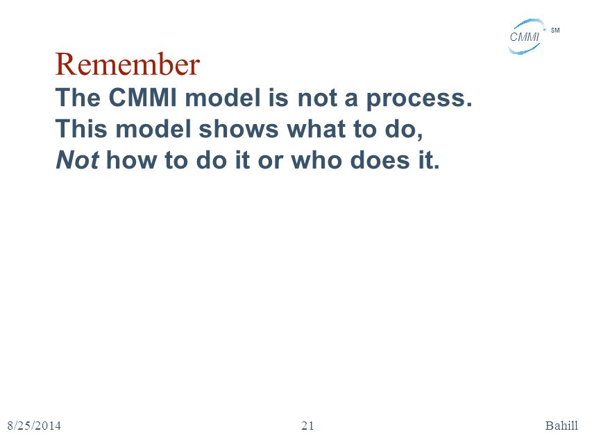 Remember The CMMI model is not a process. This model shows what to do,