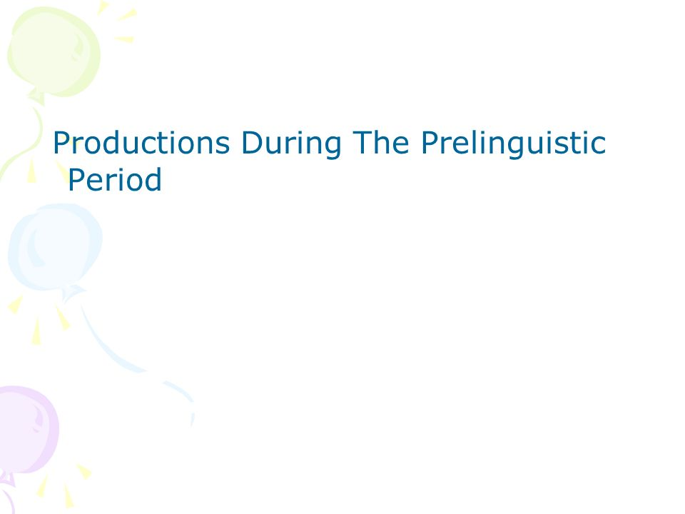 Productions During The Prelinguistic Period