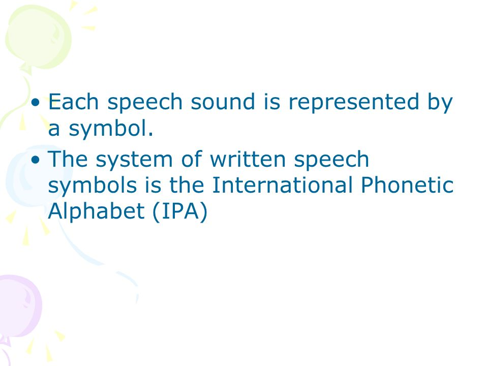 Each speech sound is represented by a symbol.