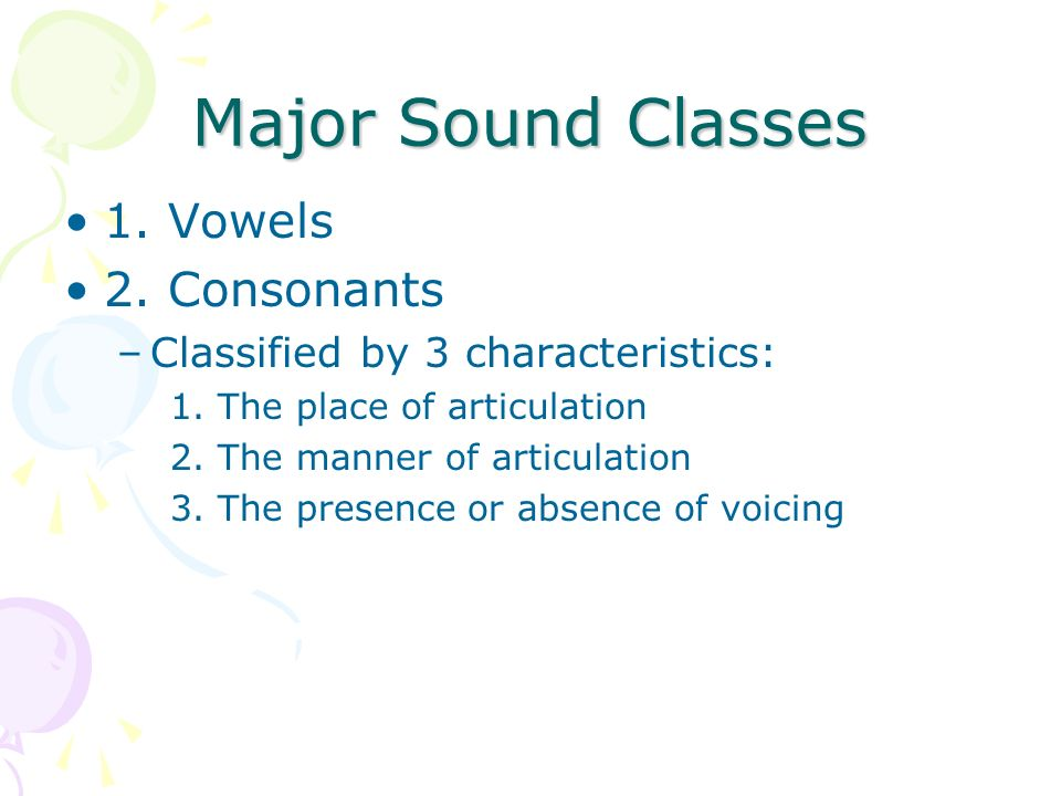 Major Sound Classes 1. Vowels 2. Consonants