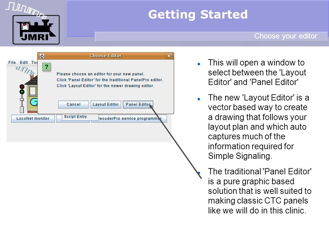 Getting Started Choose your editor. This will open a window to select between the Layout Editor and Panel Editor