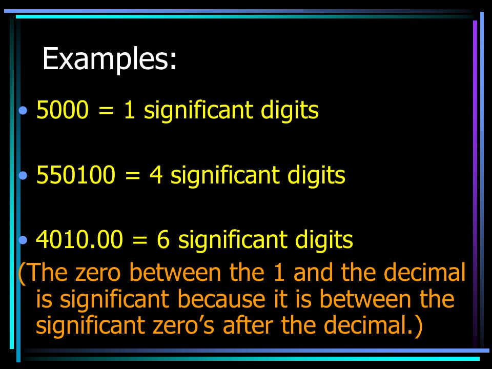 Examples: 5000 = 1 significant digits 550100 = 4 significant digits